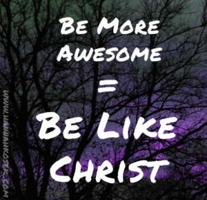 Be More Like Christ